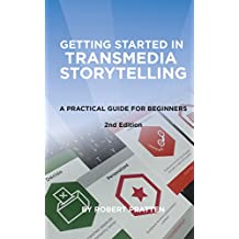 Getting Started in Transmedia Storytelling 2nd Edition: A Practical Guide for Beginners (English Edition)