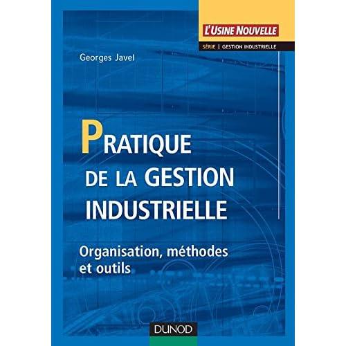 Pratique de la gestion industrielle : Organisation, méthodes et outils