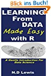 Learning from Data Made Easy with R:...