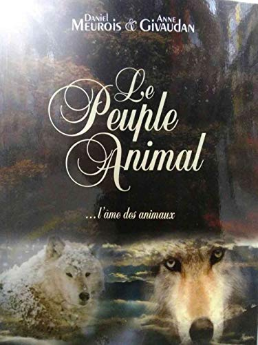 Le Peuple Animal ... l'âme des animaux par Daniel Meurois, Anne Givaudan