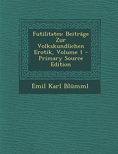 Futilitates: Beitrage Zur Volkskundlichen Erotik, Volume 1