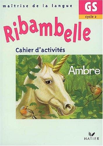 Ribambelle Maîtrise de la langue Grande Section Cycle 2 : Cahier d'activités Ambre