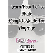 Learn How To Ice Skate: Complete Guide For Any Age (English Edition)