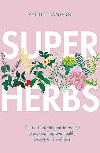 Superherbs: The best adaptogens to reduce stress and improve health, beauty and wellness