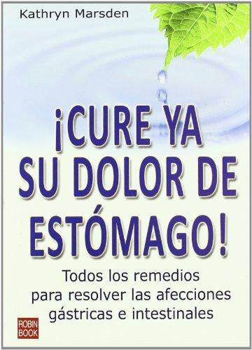 ¡cure ya su dolor de estomago! (Salud Natural/vida Positiva)