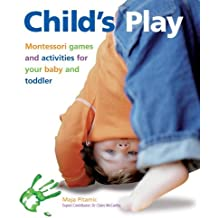 Child's Play: Montessori Games and Activities for Your Baby and Toddler by Maja Pitamic (2009-02-01)