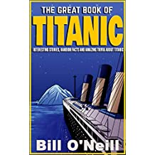 The Great Book of Titanic: Interesting Stories, Random Facts and Amazing Trivia About Titanic (English Edition)