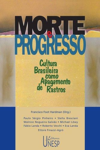 Morte e progresso: Cultura brasileira como apagamento de rastros (Prismas) (Portuguese Edition) por Francisco Foot Hardman