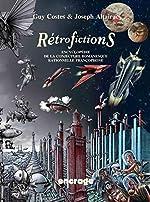 Rétrofictions - Encyclopédie de la conjecture romanesque rationnelle francophone, de Rabelais à Barjavel, 1532-1951 de Guy Costes