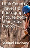 Utah Country Travel Hd Photograph Picture book Super Clear Photos (English Edition)