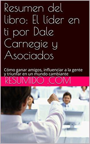 Resumen del libro: El líder en ti por Dale Carnegie y Asociados: Cómo ganar