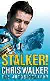 Stalker! Chris Walker: The Autobiography