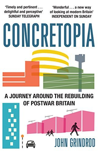 Concretopia: A Journey Around the Rebuilding of Postwar Britain by John Grindrod (2014-07-08)
