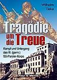 Tragödie um die Treue: Kampf und Untergang des III. (germ.) SS-Panzer-Korps