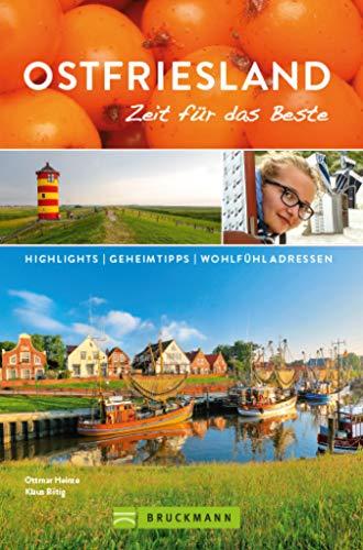 Bruckmann Reiseführer Ostfriesland: Zeit für das Beste: Highlights, Geheimtipps, Wohlfühladressen.
