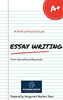 Essay Writing Guide From Professionals: Profound, easy and practical guide for writing the best essay from industry professionals by [Simpson, Kate, Kleim, Mary]