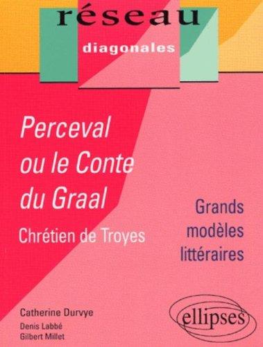 Perceval ou le Conte du Graal, Chrétien de Troyes par Catherine Durvye, Denis Labbé, Gilbert Millet