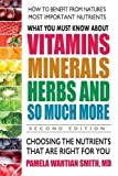 What You Must Know About Vitamins, Minerals, Herbs and So Mu