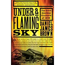Under a Flaming Sky: The Great Hinckley Firestorm of 1894 (P.S.) by Daniel James Brown (2007-08-14)