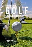 Das komplette Trainings-Workout-Programm zur Forderung der Starke im Golf: Entwickle mehr Kraft,...