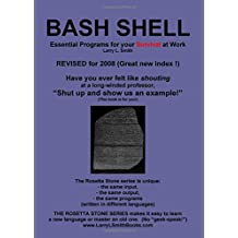 BASH Shell: Essential Programs for Your Survival at Work:   Book 3 in the Rosetta Stone Series for Computer Programmers and Script-Writers