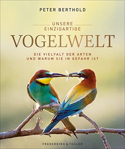 Unsere einzigartige Vogelwelt. Die Vielfalt der Arten und warum sie in Gefahr ist. Die ganze Schönheit und Artenvielfalt in exzellenten Fotografien, ... Deutschlands Vogelexperten Peter Berthold.