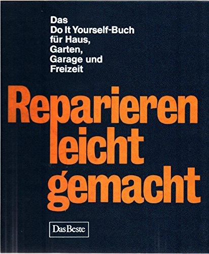 Reparieren leicht gemacht. Das Do it Yourself-Buch für Haus, Garten, Garage und Freizeit.