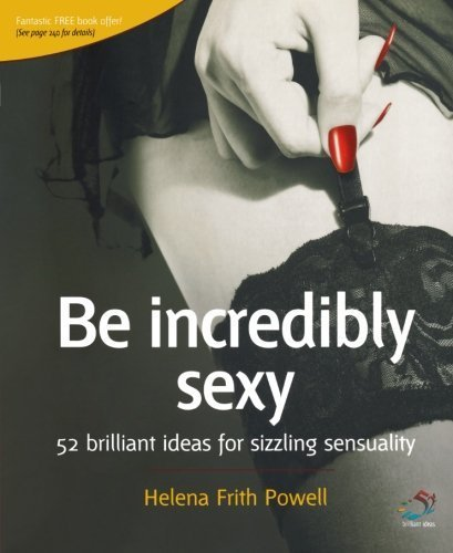 Be Incredibly Sexy: 52 brilliant ideas for sizzling sensuality by Helena Frith-Powell (2006) Paperback