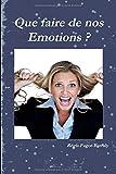 Cover of: Que faire de nos Emotions ?   Régis Fagot-Barraly