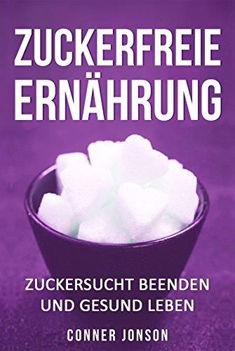 ng: Zuckersucht beenden und gesund Leben ()