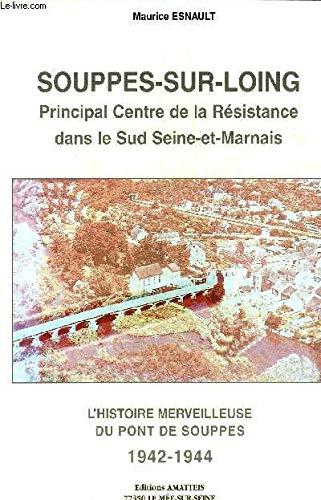 Souppes-Sur-Loing - Resistance Sud 77 - 1942-1944 par Jean-Maurice Esnault