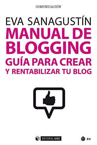 Manual de blogging. Guía para crear y rentabilizar tu blog (Manuales) por Eva Sanagustín