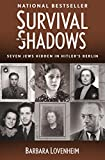 Survival in the Shadows: Seven Jews Hidden in Hitler's Berlin (English Edition)