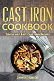 Cast Iron Cookbook: Simple and Easy Cast Iron Skillet Recipes: Volume 1