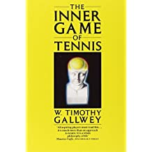 The Inner Game of Tennis: The classic guide to the mental side of peak performance by W Timothy Gallwey (5-Sep-1986) Paperback