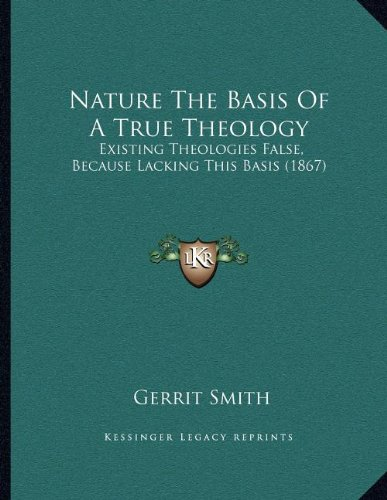 Nature the Basis of a True Theology: Existing Theologies False, Because Lacking This Basis (1867)