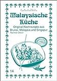 Malaysische Küche: Original Kochrezepte aus Brunei, Malaysia und Singapur (Exotische Küche) - Nariman Zeitun