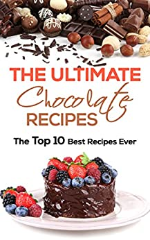 The Ultimate Chocolate Recipes: The Top 10 Best Recipes Ever (Cake Recipes, Chocolate Recipes, Chocolate Making) (English Edition) par [Joyce, Catherine]