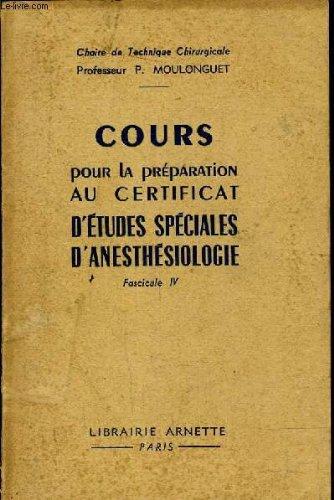 COURS POUR LA PREPARATION AU CERTIFICAT D'ETUDES SPECIALES D'ANESTHESIOLOGIE - FASICULE 4.