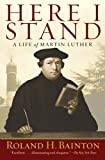 Here I Stand: A Life of Martin Luther by Roland H. Bainton front cover
