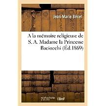 A la mémoire religieuse de S. A. Madame la Princesse Baciocchi. Par l'évêque de Vannes