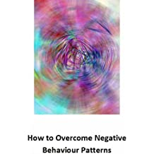 How to Overcome Negative Behaviour Patterns (Step by step guide to managing problem behaviour in children Book 8) (English Edition)
