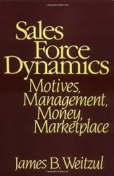 Sales Force Dynamics: Motives, Management, Money, Marketplace