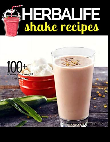 Herbalife Shake Recipes: INCLUDING: 100+ Scrumptious Herbalife Shake  Recipes, Energy Drinks, & More, & Alkaline Diet: the Reference Guide to the