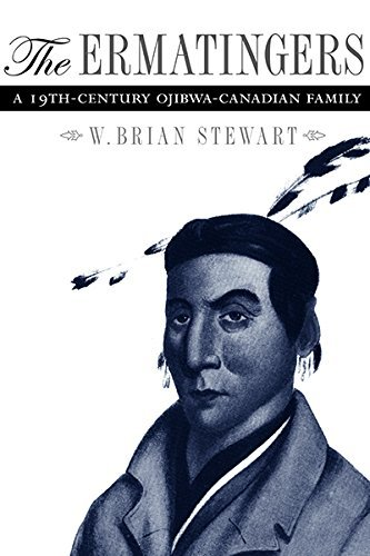 The Ermatingers: A 19th-century Ojibwa-Canadian Family by W. Brian Stewart (2008-05-14)