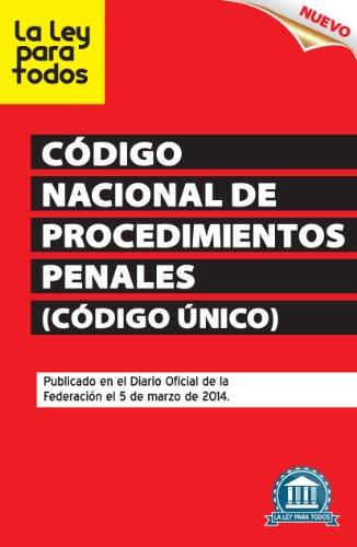 Nuevo Código Nacional de Procedimientos Penales (Código Único) por H. Congreso de la Unión de los Estados Unidos Mexicanos