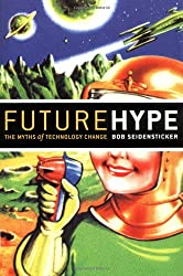 Future Hype: The Myths of Technology Change (UK Professional Business Management / Business)