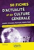 50 fiches d'actualité et de culture générale - Société, économie, politique, géopolitique...
