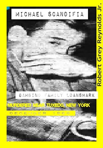 Michael Scandifia: Gambino Family Loanshark Murdered Near Tuxedo, New York December 1968 (English Edition)