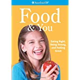 Food & You: Eating Right, Being Strong, and Feeling Great (American Girl)